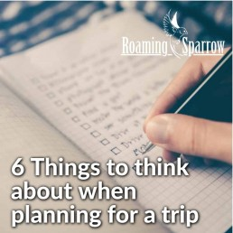 6 Things to think about when planning for a trip