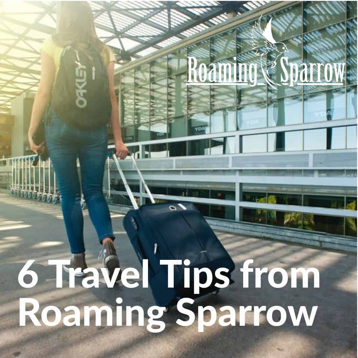 6 Travel Tips from Roaming Sparrow