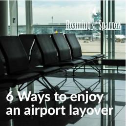 6 Ways to enjoy an airport layover