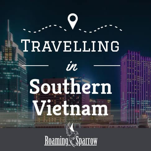 Traveling in Southern Vietnam : Must Visit Locations