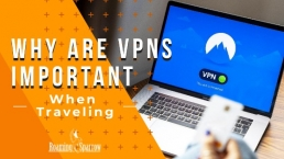 Why are VPNs important when traveling