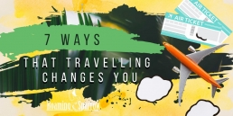 7 Ways That Travelling Changes You
