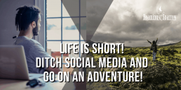 Ditch Social media and go on an Adventure