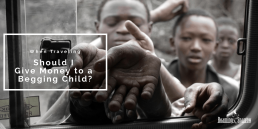 Should I Give Money to a Begging Child When Traveling?